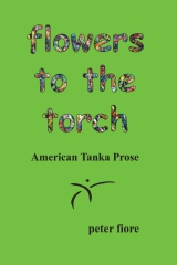 Flowers to the Torch American Tanka prose by Peter Fiore