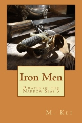 Iron Men by M Kei Pirates of the Narrow Seas Gay Age of Sail Adventure Novel Story Book