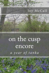 On the Cusp Encore Year oOn the Cusp Encore A Year of Tanka poetry by Joy McCallf Tanka poetry by Joy McCall